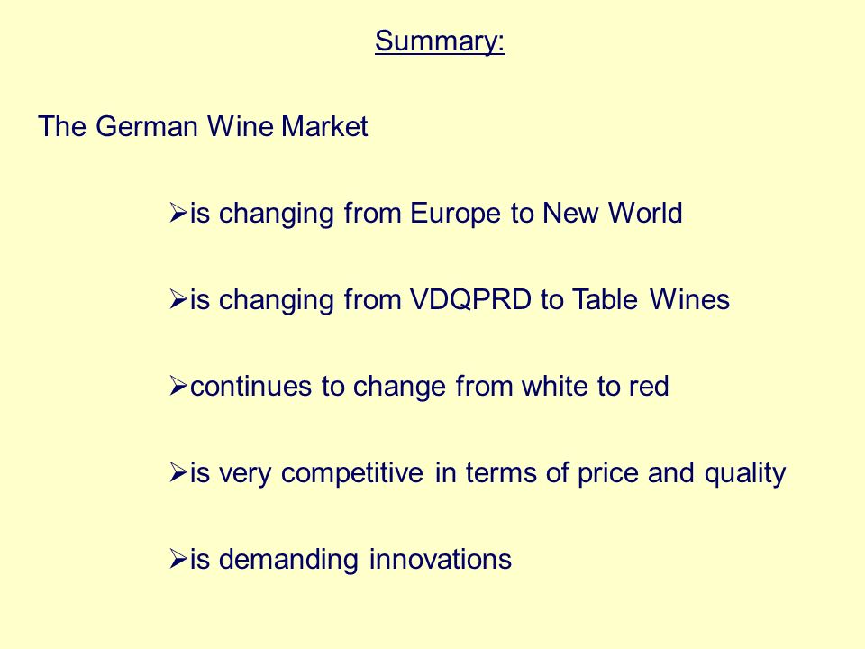Summary: The German Wine Market. is changing from Europe to New World. is changing from VDQPRD to Table Wines.