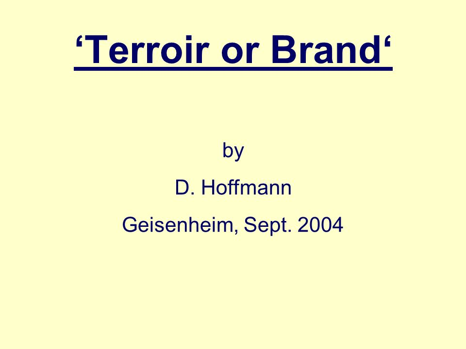 'Terroir or Brand' by D. Hoffmann Geisenheim, Sept. 2004