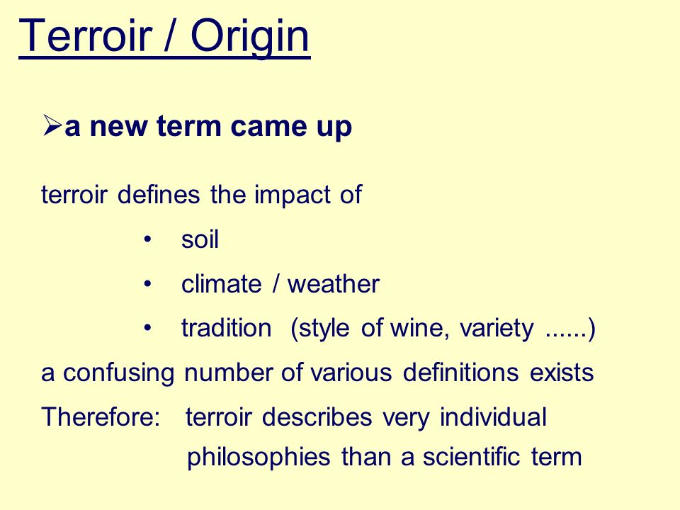 Terroir / Origin a new term came up terroir defines the impact of soil