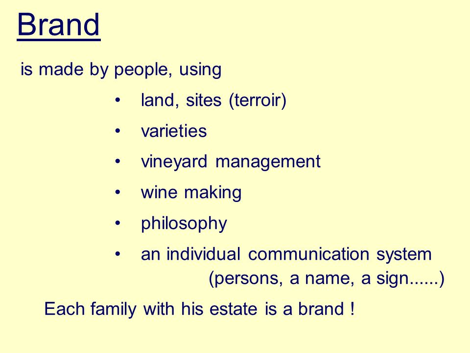 Brand is made by people, using land, sites (terroir) varieties