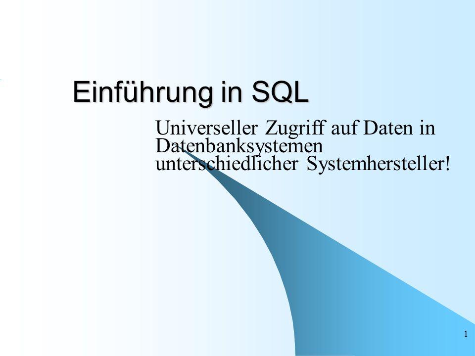 Einführung in SQL Universeller Zugriff auf Daten in Datenbanksystemen unterschiedlicher Systemhersteller!
