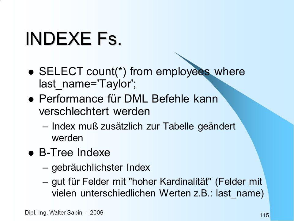 INDEXE Fs. SELECT count(*) from employees where last_name= Taylor ;