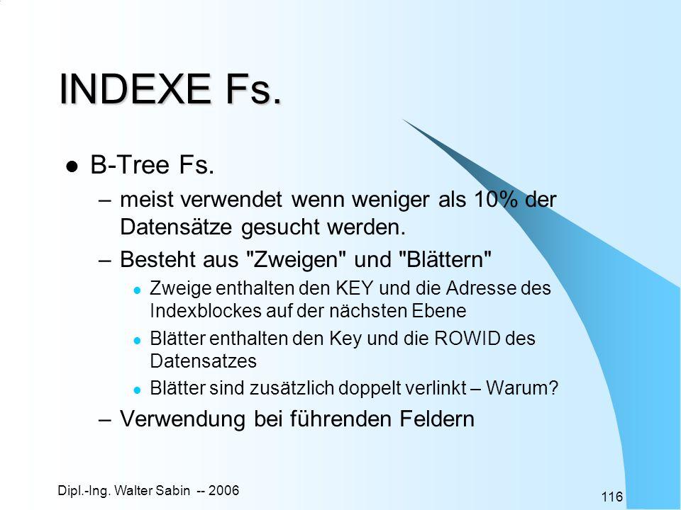 INDEXE Fs. B-Tree Fs. meist verwendet wenn weniger als 10% der Datensätze gesucht werden. Besteht aus Zweigen und Blättern