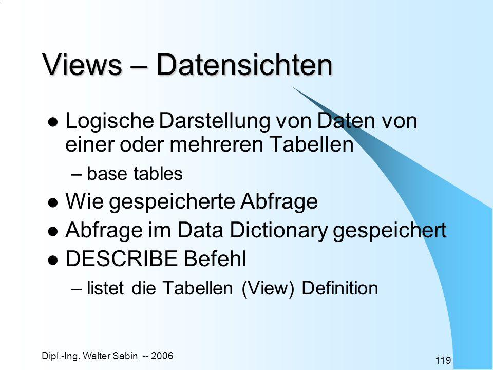 Views – Datensichten Logische Darstellung von Daten von einer oder mehreren Tabellen. base tables.