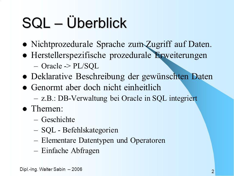 SQL – Überblick Nichtprozedurale Sprache zum Zugriff auf Daten.