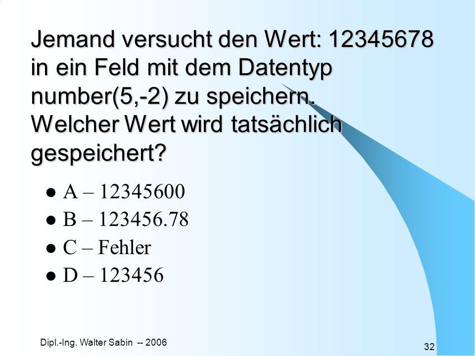Jemand versucht den Wert: 12345678 in ein Feld mit dem Datentyp number(5,-2) zu speichern. Welcher Wert wird tatsächlich gespeichert