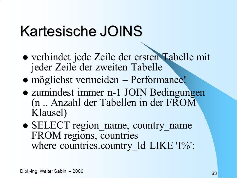 Kartesische JOINS verbindet jede Zeile der ersten Tabelle mit jeder Zeile der zweiten Tabelle. möglichst vermeiden – Performance!