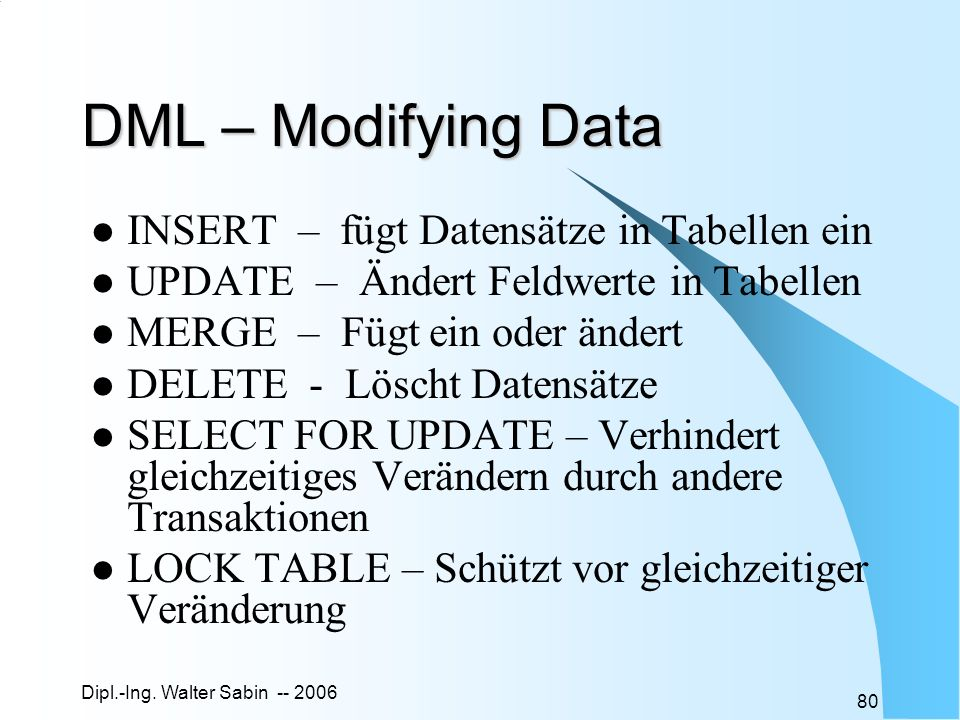 DML – Modifying Data INSERT – fügt Datensätze in Tabellen ein