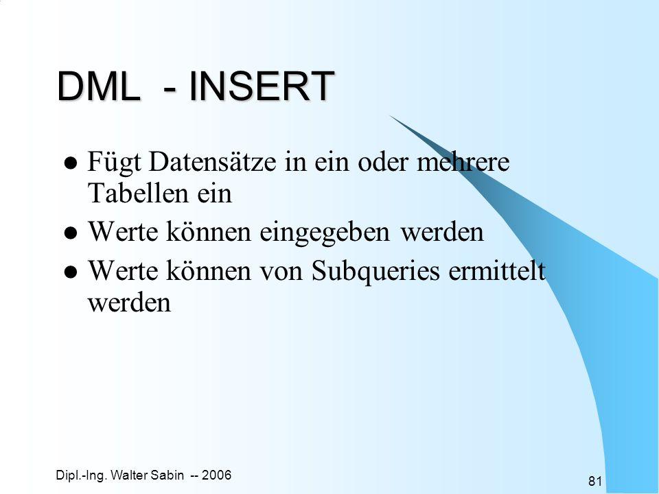 DML - INSERT Fügt Datensätze in ein oder mehrere Tabellen ein
