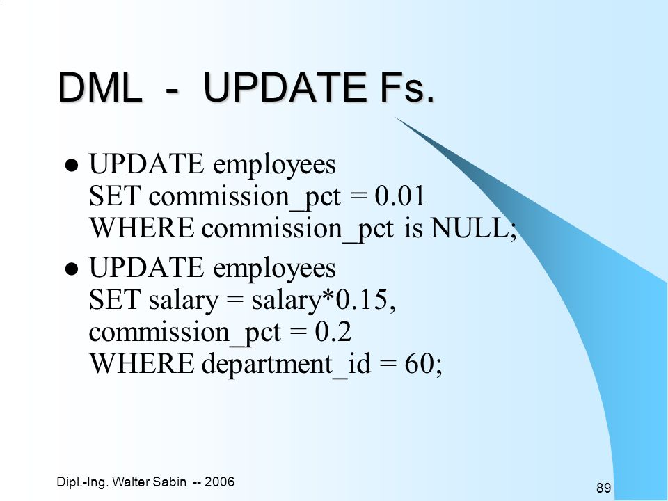 DML - UPDATE Fs. UPDATE employees SET commission_pct = 0.01 WHERE commission_pct is NULL;
