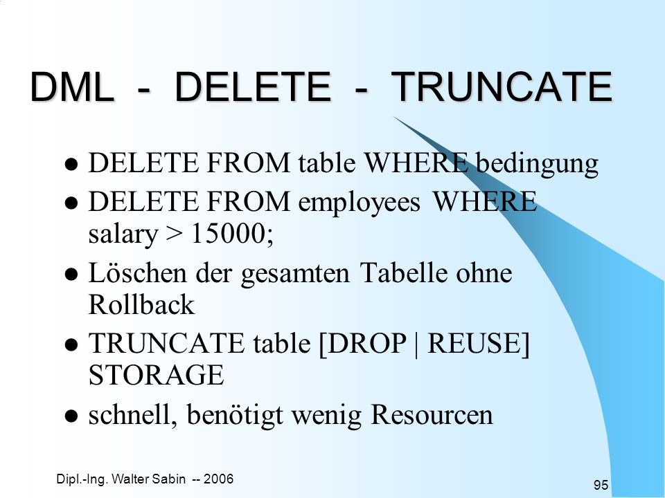 DML - DELETE - TRUNCATE DELETE FROM table WHERE bedingung