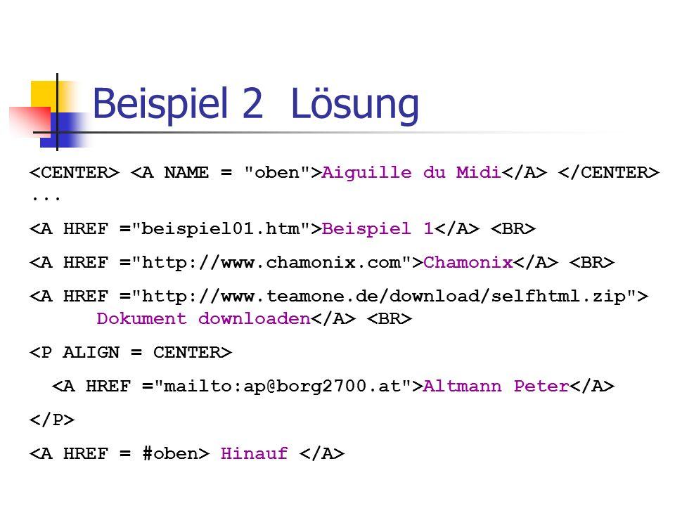Beispiel 2 Lösung <CENTER> <A NAME = oben >Aiguille du Midi</A> </CENTER> ... <A HREF = beispiel01.htm >Beispiel 1</A> <BR>