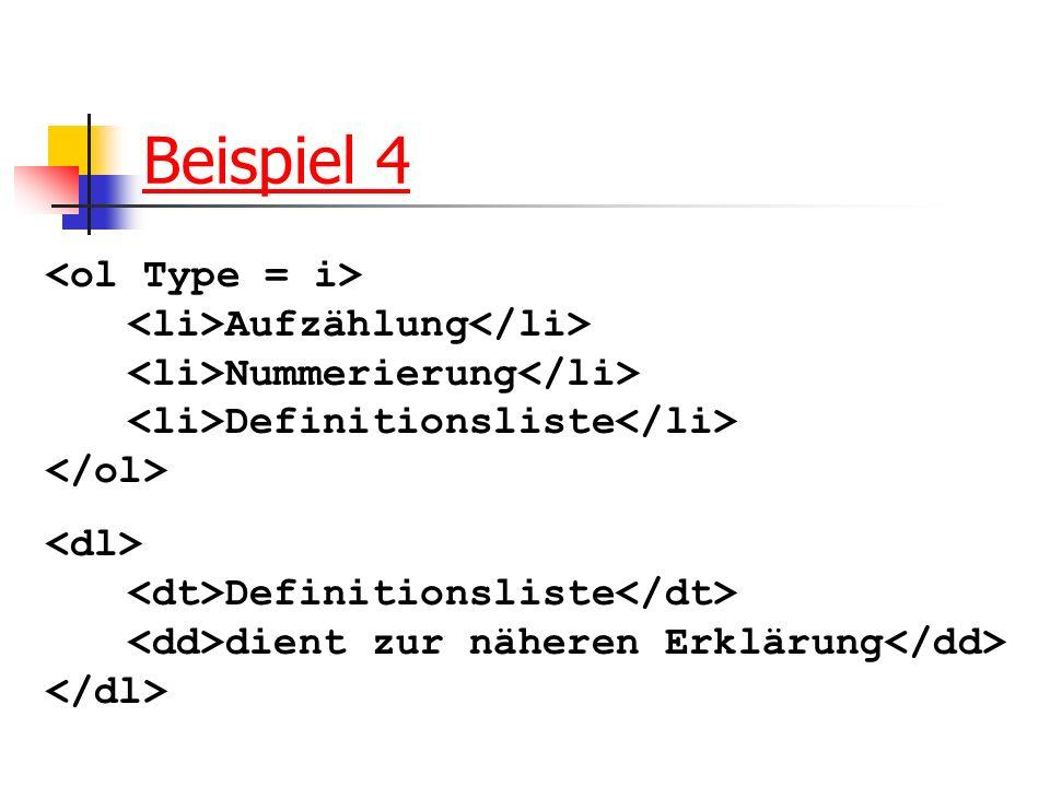 Beispiel 4 <ol Type = i> <li>Aufzählung</li> <li>Nummerierung</li> <li>Definitionsliste</li> </ol>