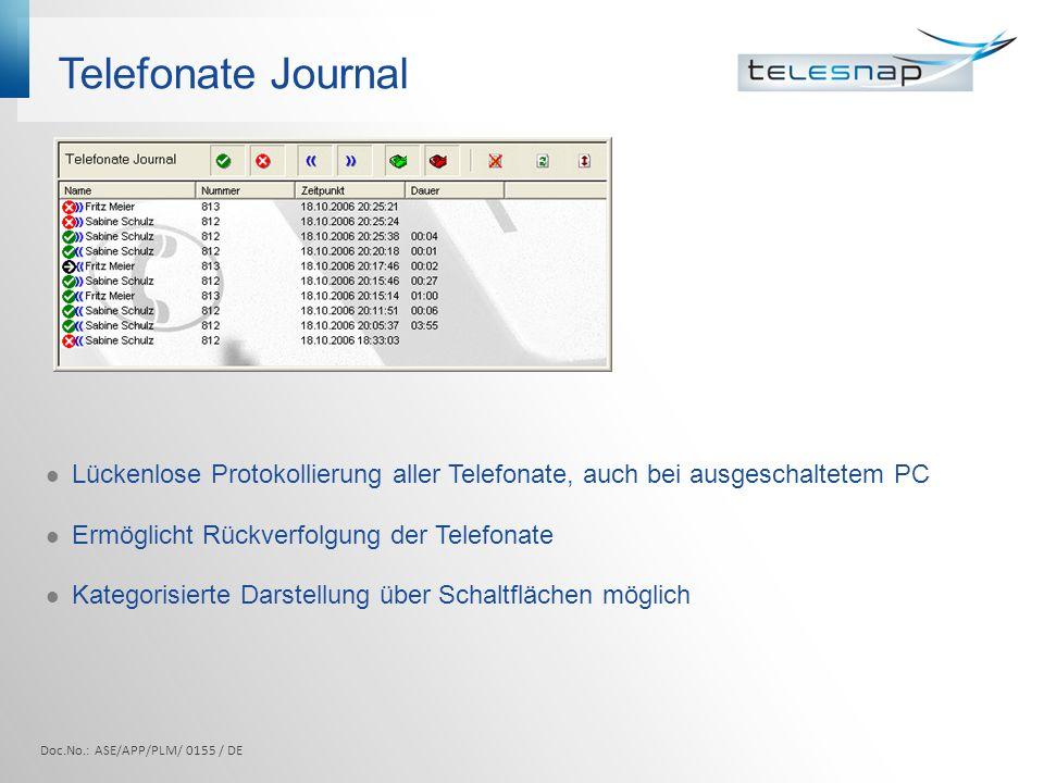 Telefonate Journal Lückenlose Protokollierung aller Telefonate, auch bei ausgeschaltetem PC. Ermöglicht Rückverfolgung der Telefonate.