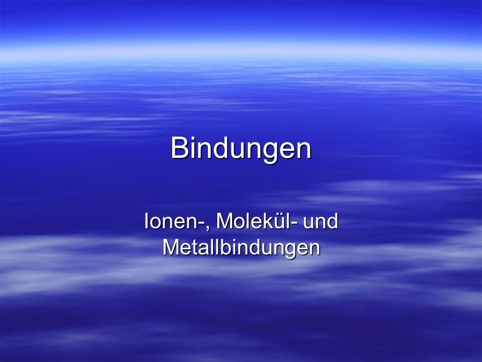 Ionen-, Molekül- und Metallbindungen