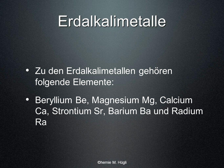 Erdalkalimetalle Zu den Erdalkalimetallen gehören folgende Elemente: