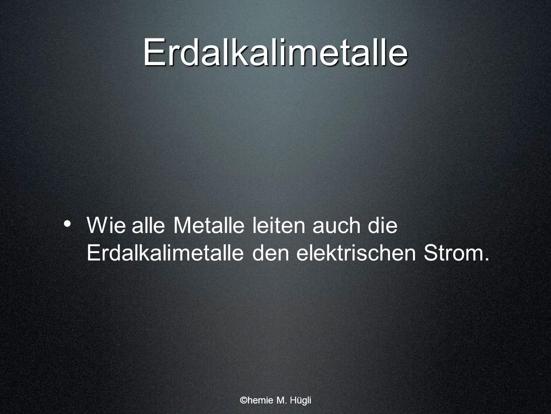 Erdalkalimetalle Wie alle Metalle leiten auch die Erdalkalimetalle den elektrischen Strom.