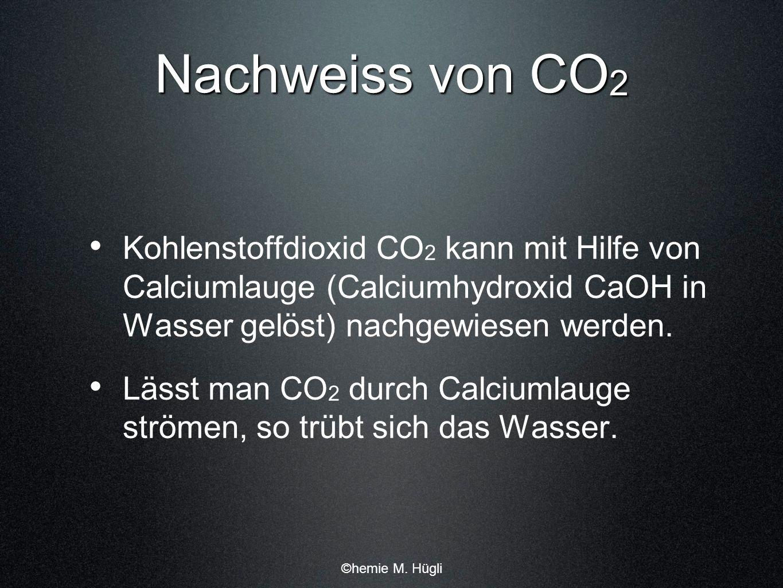Nachweiss von CO2 Kohlenstoffdioxid CO2 kann mit Hilfe von Calciumlauge (Calciumhydroxid CaOH in Wasser gelöst) nachgewiesen werden.