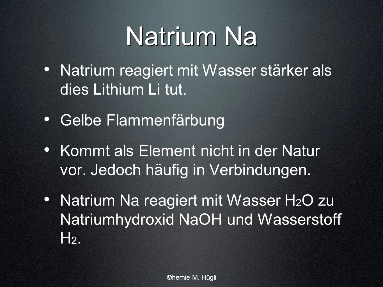 Natrium Na Natrium reagiert mit Wasser stärker als dies Lithium Li tut. Gelbe Flammenfärbung.