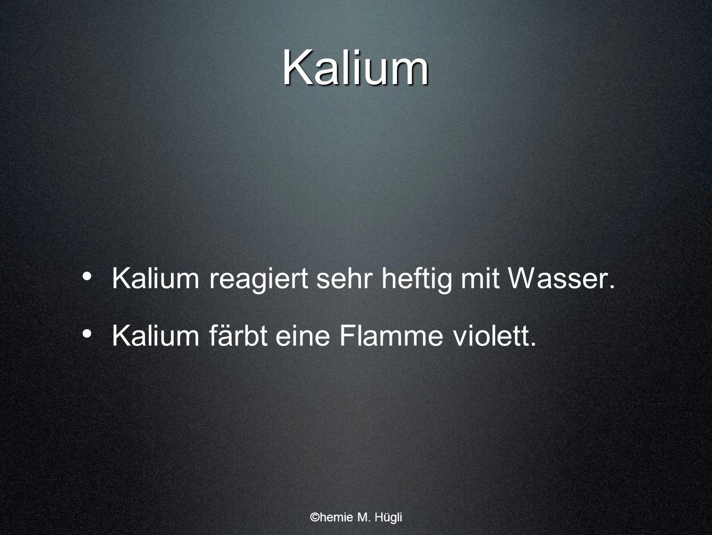 Kalium Kalium reagiert sehr heftig mit Wasser.