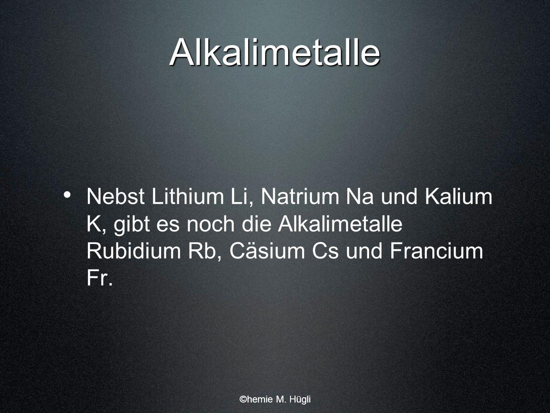 Alkalimetalle Nebst Lithium Li, Natrium Na und Kalium K, gibt es noch die Alkalimetalle Rubidium Rb, Cäsium Cs und Francium Fr.