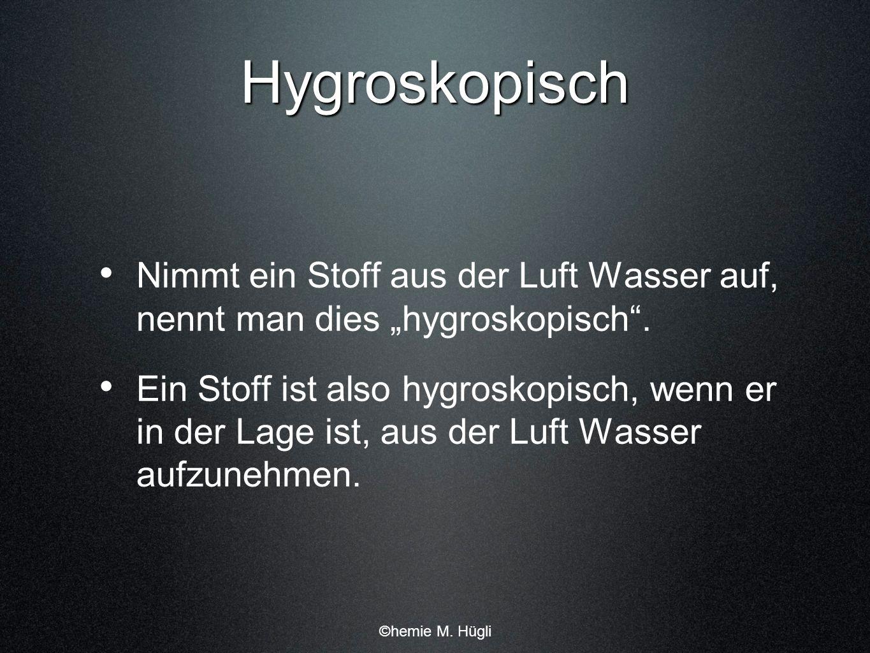 """Hygroskopisch Nimmt ein Stoff aus der Luft Wasser auf, nennt man dies """"hygroskopisch ."""