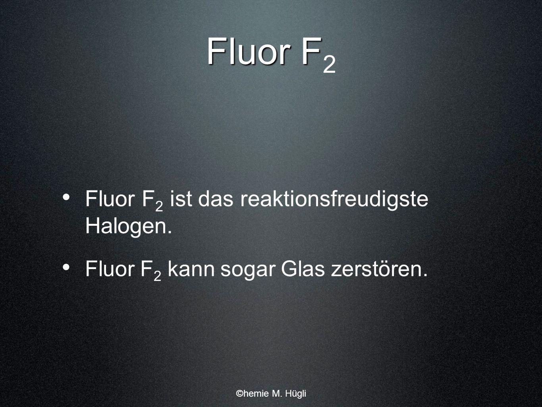 Fluor F2 Fluor F2 ist das reaktionsfreudigste Halogen.