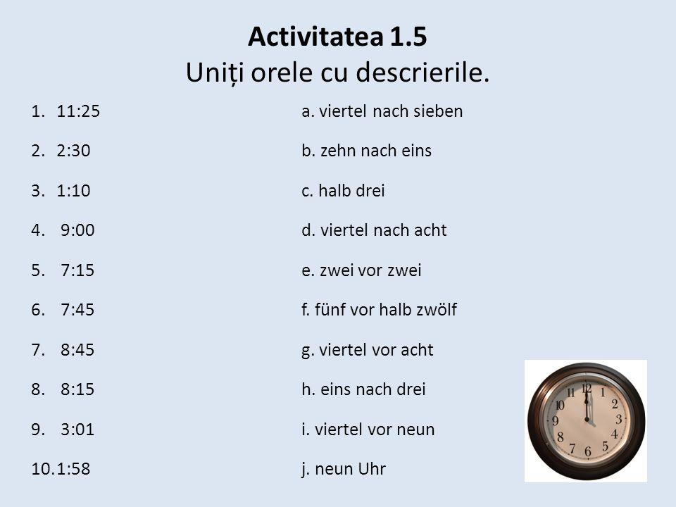 Activitatea 1.5 Uniți orele cu descrierile.