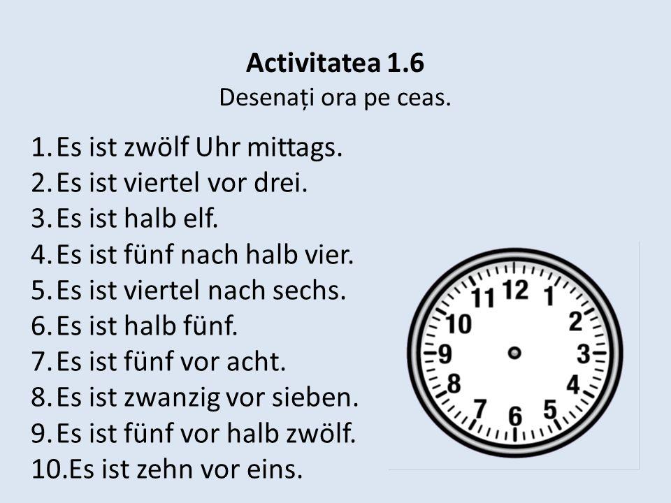 Activitatea 1.6 Desenați ora pe ceas.