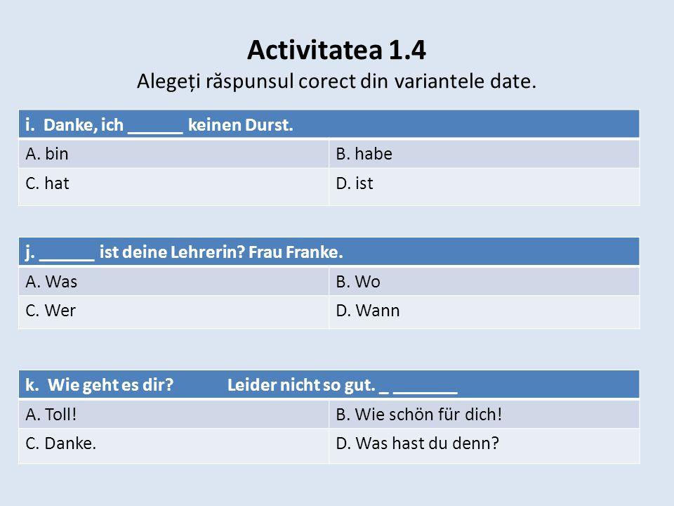 Activitatea 1.4 Alegeți răspunsul corect din variantele date.