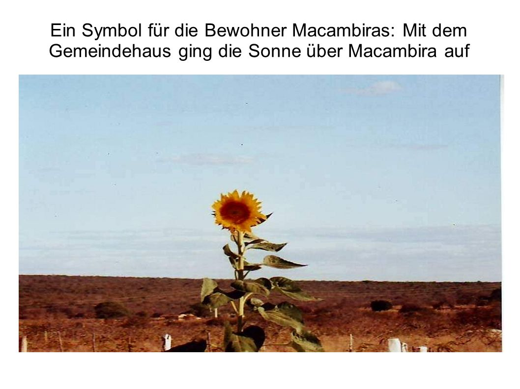 Ein Symbol für die Bewohner Macambiras: Mit dem Gemeindehaus ging die Sonne über Macambira auf