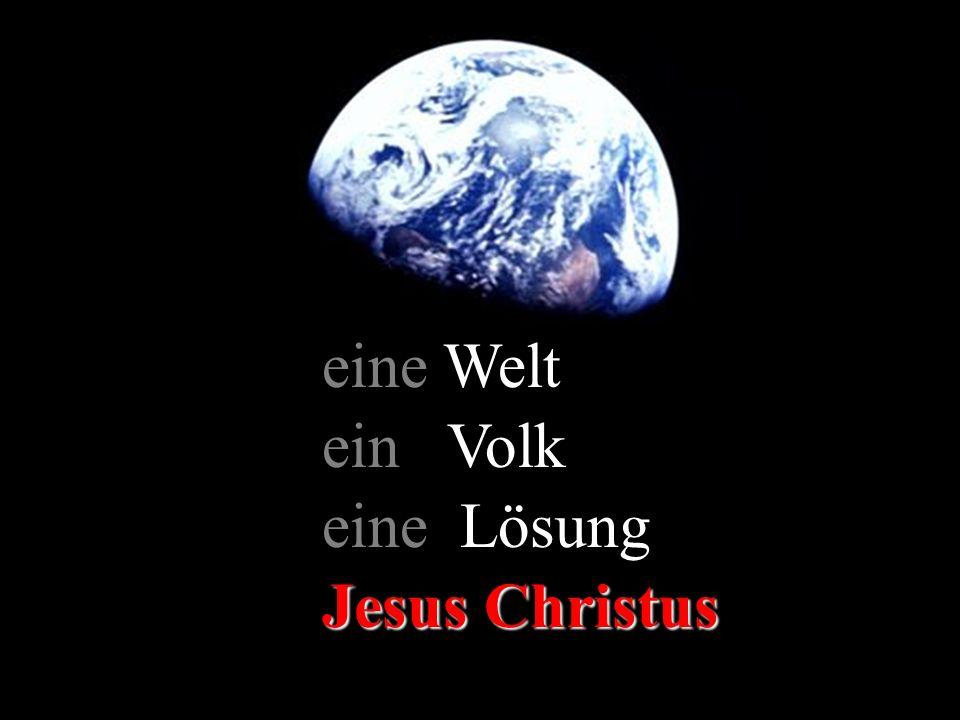 eine Welt ein Volk eine Lösung Jesus Christus