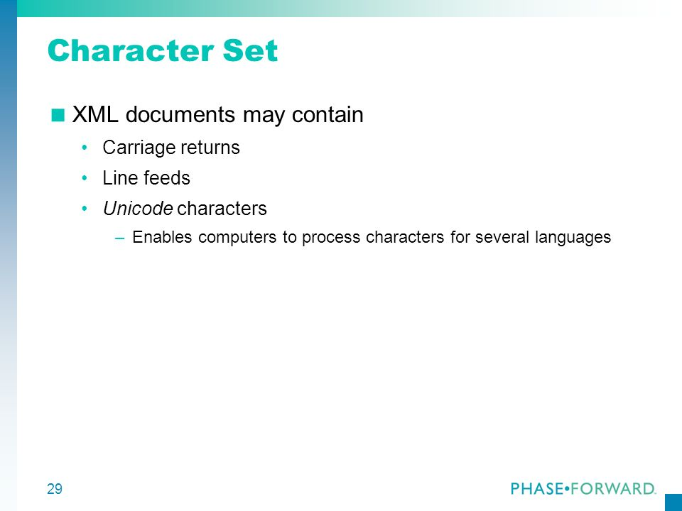 Character Set XML documents may contain Carriage returns Line feeds