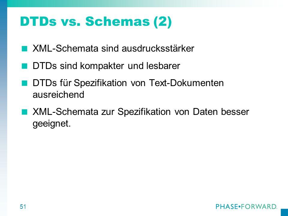 DTDs vs. Schemas (2) XML-Schemata sind ausdrucksstärker
