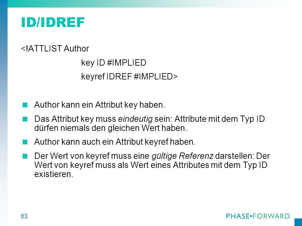 ID/IDREF <!ATTLIST Author key ID #IMPLIED keyref IDREF #IMPLIED>