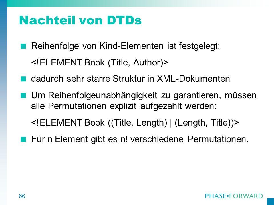Nachteil von DTDs Reihenfolge von Kind-Elementen ist festgelegt: