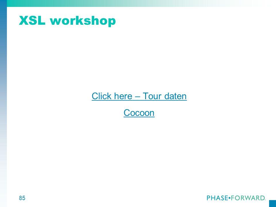 XSL workshop Click here – Tour daten Cocoon