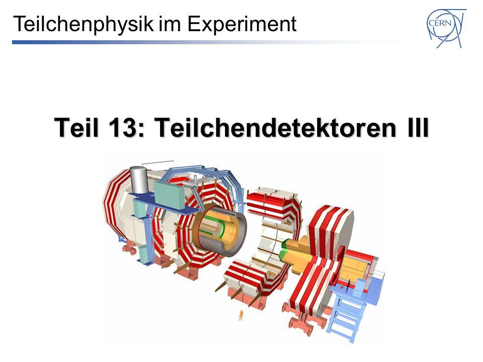Teil 13: Teilchendetektoren III