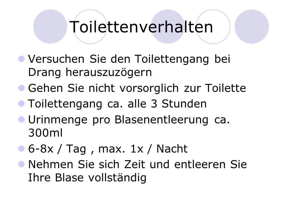 Toilettenverhalten Versuchen Sie den Toilettengang bei Drang herauszuzögern. Gehen Sie nicht vorsorglich zur Toilette.