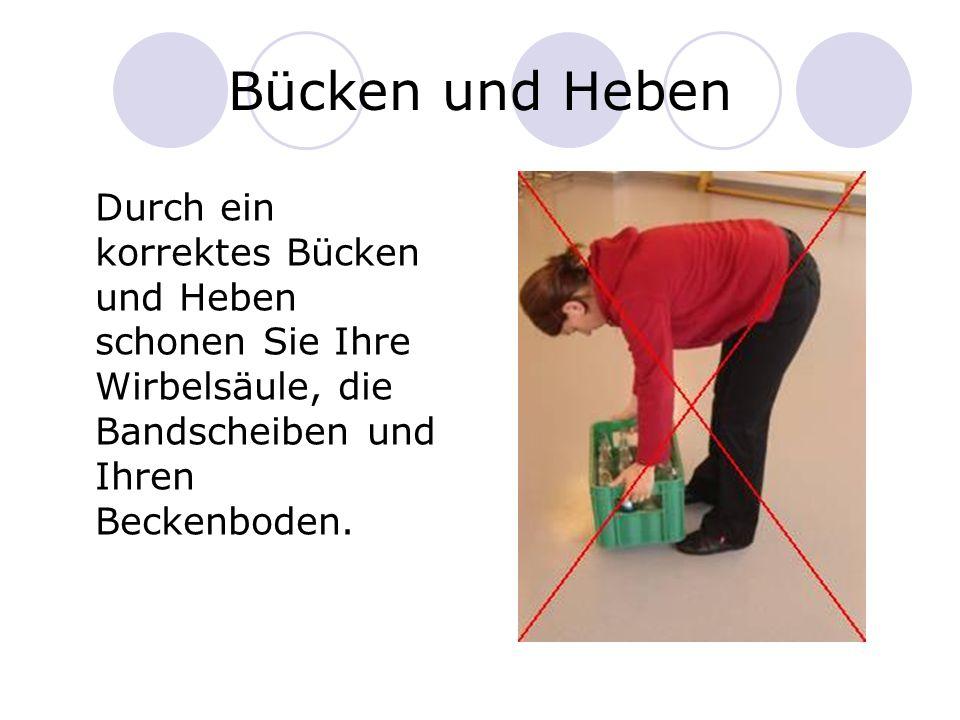 Bücken und Heben Durch ein korrektes Bücken und Heben schonen Sie Ihre Wirbelsäule, die Bandscheiben und Ihren Beckenboden.