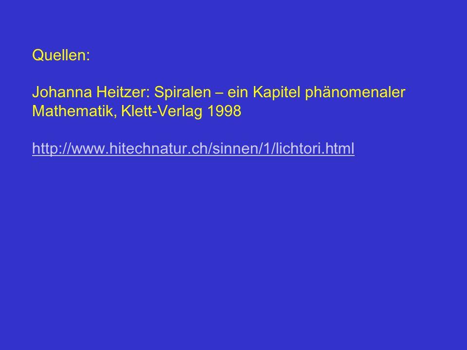 Quellen: Johanna Heitzer: Spiralen – ein Kapitel phänomenaler Mathematik, Klett-Verlag 1998.