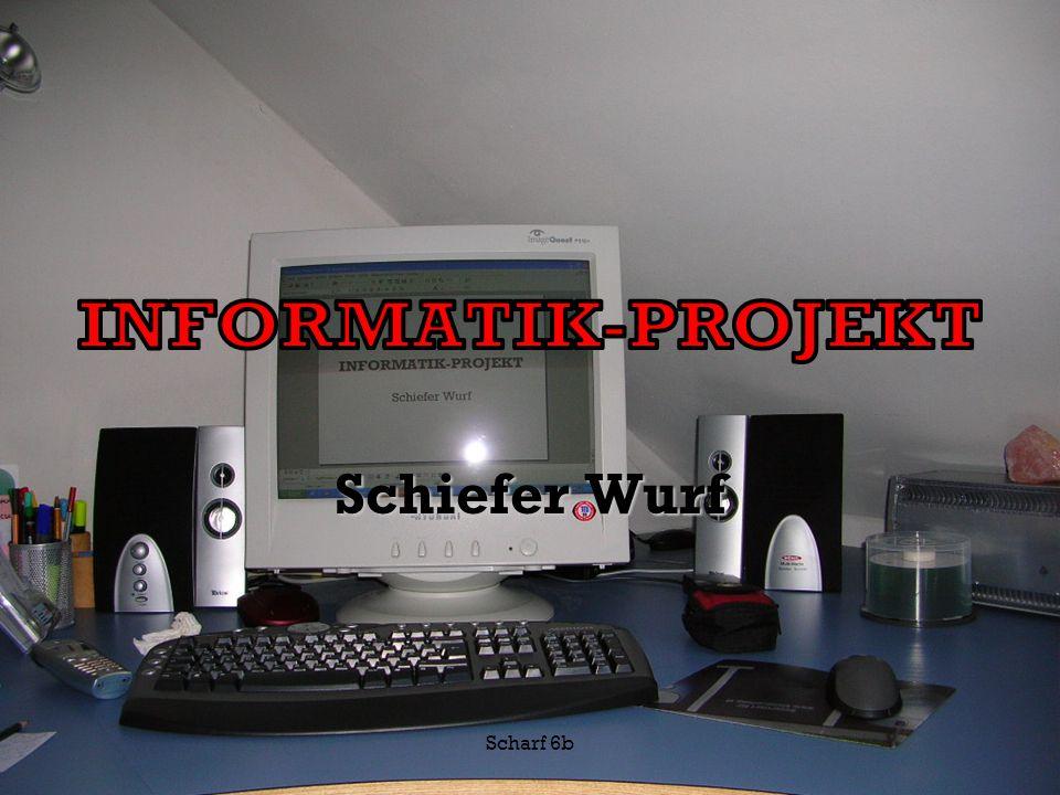 INFORMATIK-PROJEKT Schiefer Wurf Scharf 6b