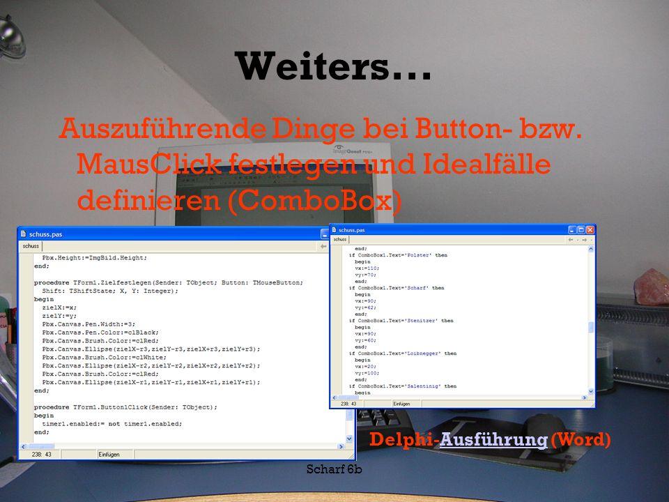 Weiters... Auszuführende Dinge bei Button- bzw. MausClick festlegen und Idealfälle definieren (ComboBox)