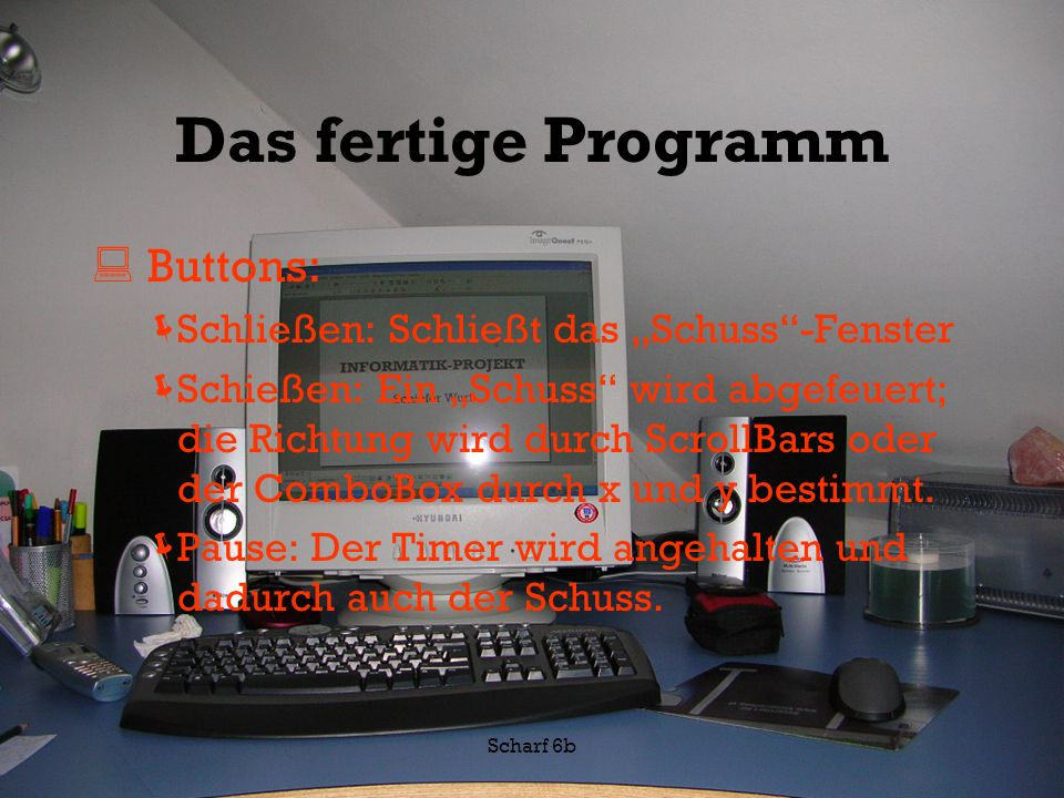 "Das fertige Programm Buttons: Schließen: Schließt das ""Schuss -Fenster"