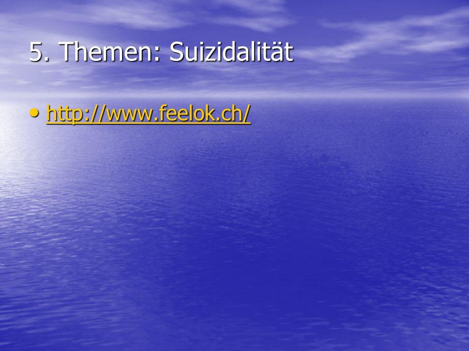 5. Themen: Suizidalität http://www.feelok.ch/