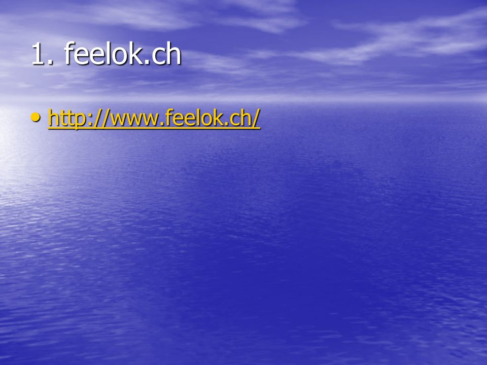 1. feelok.ch http://www.feelok.ch/