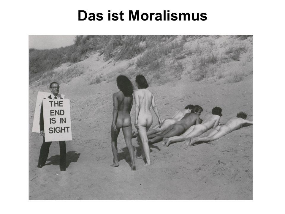 Das ist Moralismus