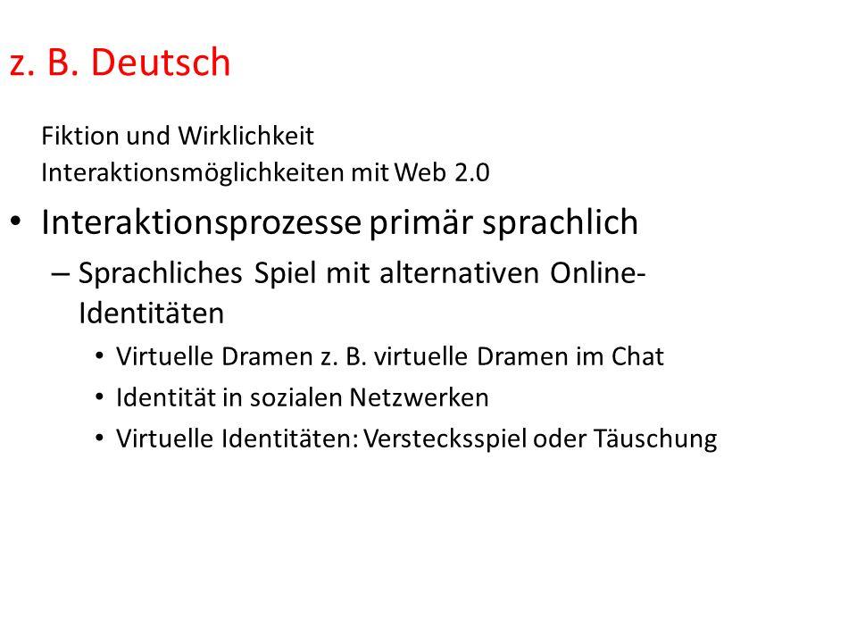 z. B. Deutsch Fiktion und Wirklichkeit Interaktionsmöglichkeiten mit Web 2.0. Interaktionsprozesse primär sprachlich.