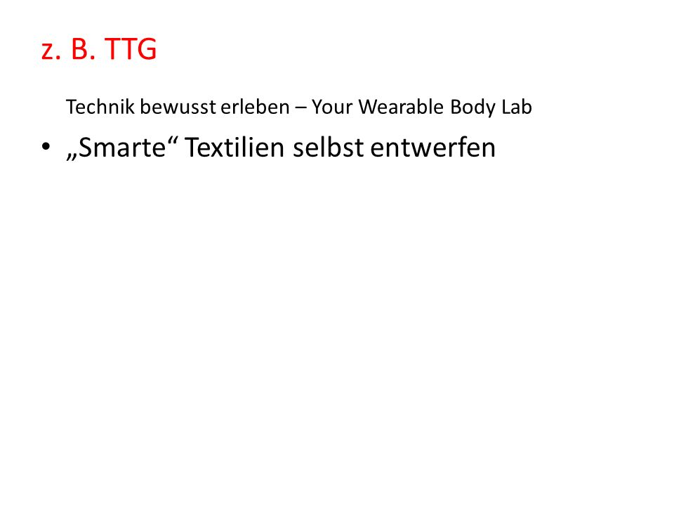 z. B. TTG Technik bewusst erleben – Your Wearable Body Lab