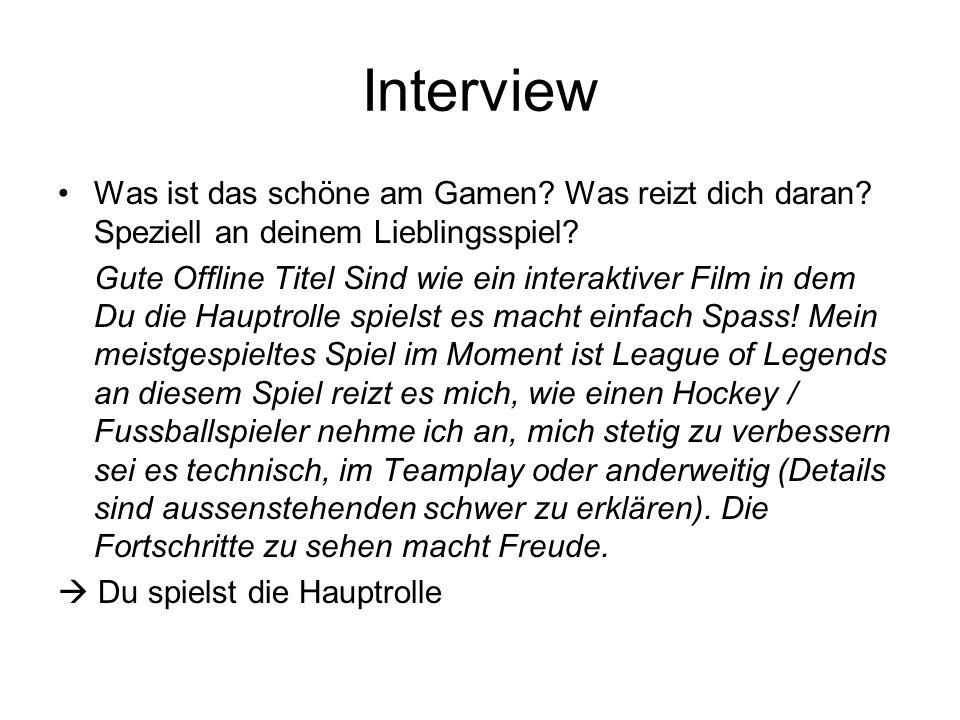 Interview Was ist das schöne am Gamen Was reizt dich daran Speziell an deinem Lieblingsspiel